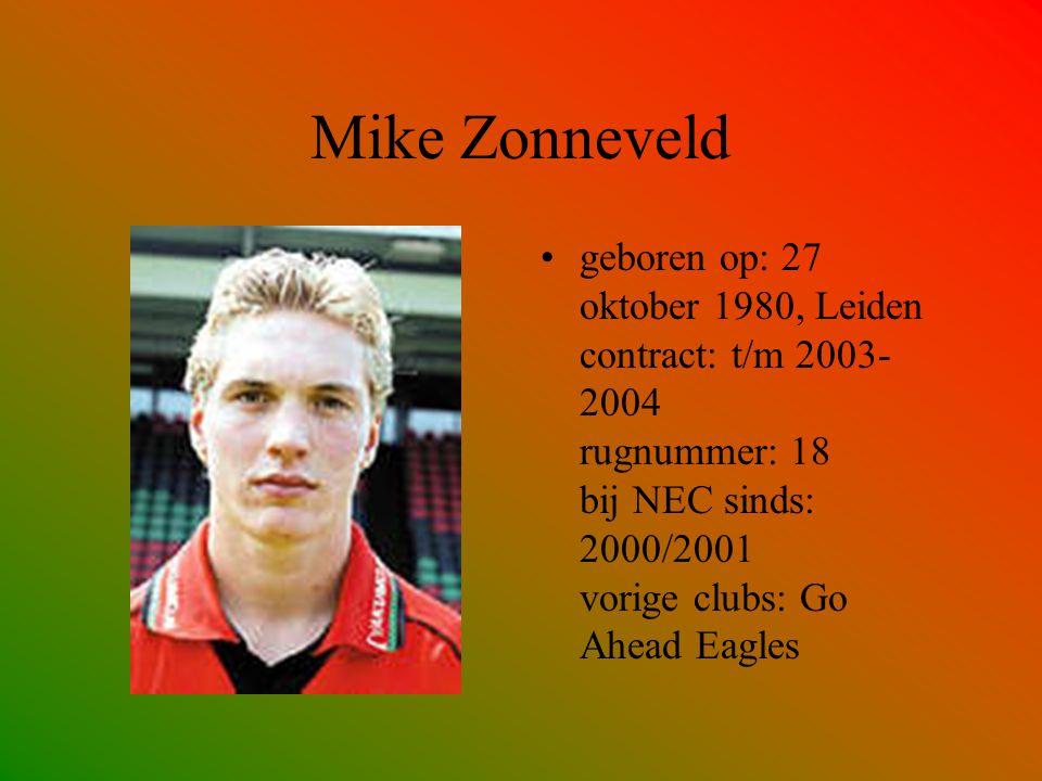 Mike Zonneveld geboren op: 27 oktober 1980, Leiden contract: t/m 2003- 2004 rugnummer: 18 bij NEC sinds: 2000/2001 vorige clubs: Go Ahead Eagles