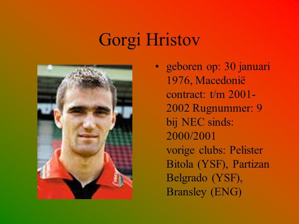 Gorgi Hristov geboren op: 30 januari 1976, Macedonië contract: t/m 2001- 2002 Rugnummer: 9 bij NEC sinds: 2000/2001 vorige clubs: Pelister Bitola (YSF