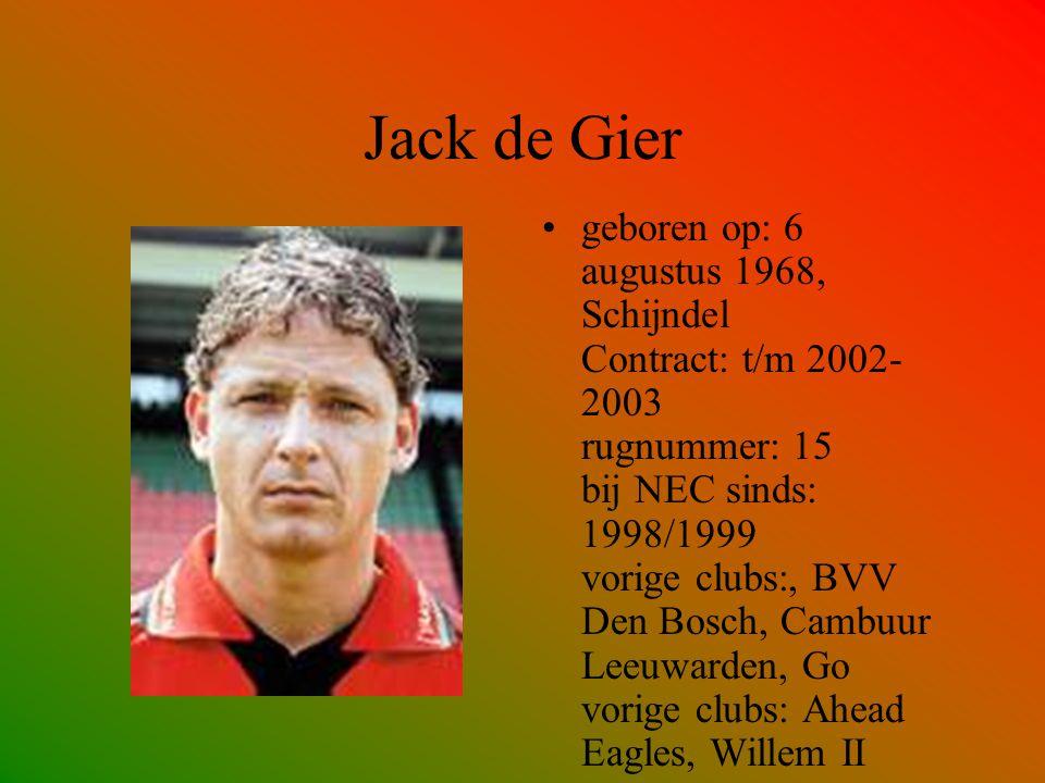 Jack de Gier geboren op: 6 augustus 1968, Schijndel Contract: t/m 2002- 2003 rugnummer: 15 bij NEC sinds: 1998/1999 vorige clubs:, BVV Den Bosch, Camb