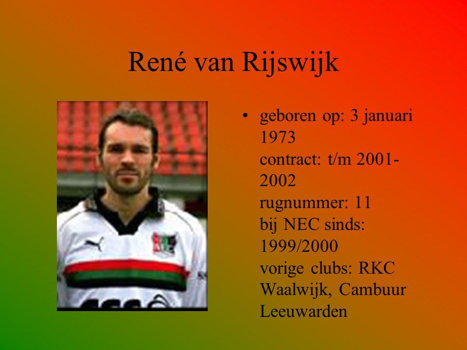 René van Rijswijk geboren op: 3 januari 1973 contract: t/m 2001- 2002 rugnummer: 11 bij NEC sinds: 1999/2000 vorige clubs: RKC Waalwijk, Cambuur Leeuw