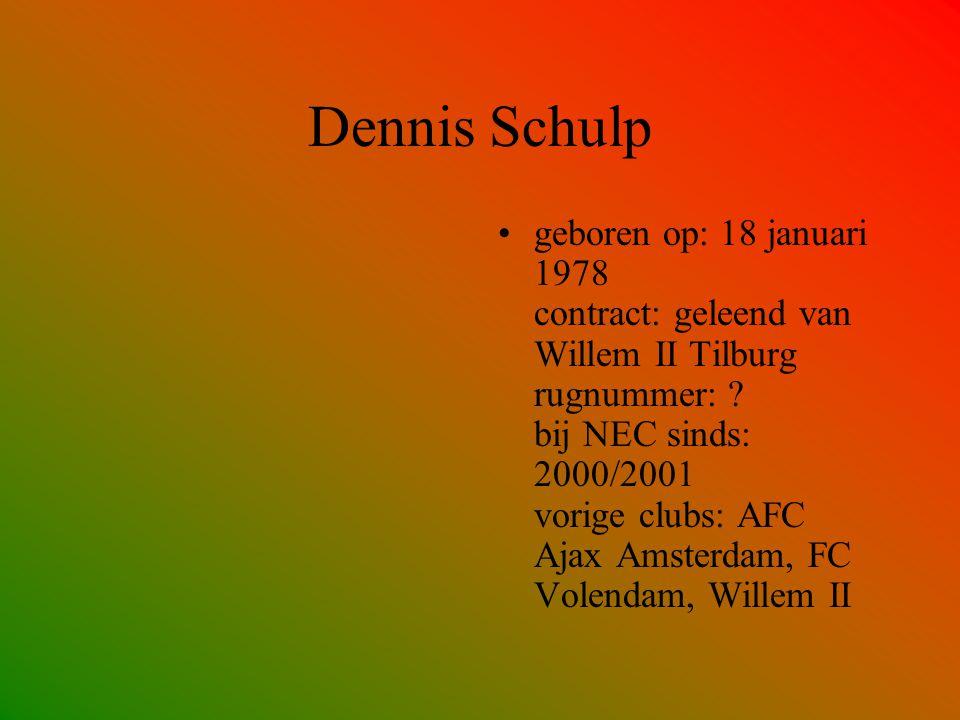Dennis Schulp geboren op: 18 januari 1978 contract: geleend van Willem II Tilburg rugnummer: ? bij NEC sinds: 2000/2001 vorige clubs: AFC Ajax Amsterd