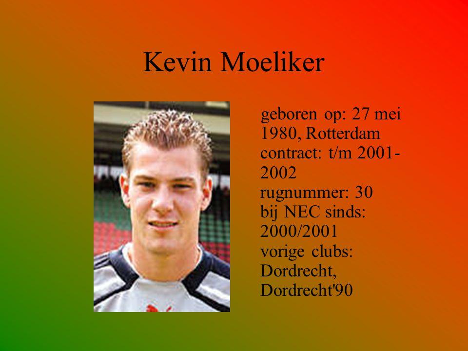 Kevin Moeliker geboren op: 27 mei 1980, Rotterdam contract: t/m 2001- 2002 rugnummer: 30 bij NEC sinds: 2000/2001 vorige clubs: Dordrecht, Dordrecht'9