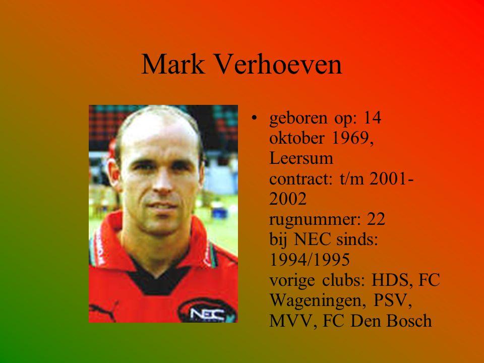 Mark Verhoeven geboren op: 14 oktober 1969, Leersum contract: t/m 2001- 2002 rugnummer: 22 bij NEC sinds: 1994/1995 vorige clubs: HDS, FC Wageningen,