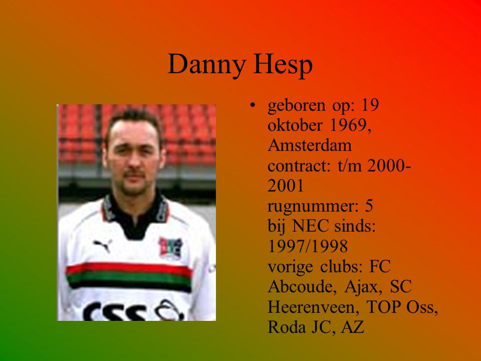 Danny Hesp geboren op: 19 oktober 1969, Amsterdam contract: t/m 2000- 2001 rugnummer: 5 bij NEC sinds: 1997/1998 vorige clubs: FC Abcoude, Ajax, SC He