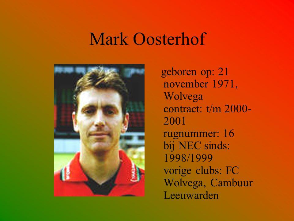 Mark Oosterhof geboren op: 21 november 1971, Wolvega contract: t/m 2000- 2001 rugnummer: 16 bij NEC sinds: 1998/1999 vorige clubs: FC Wolvega, Cambuur