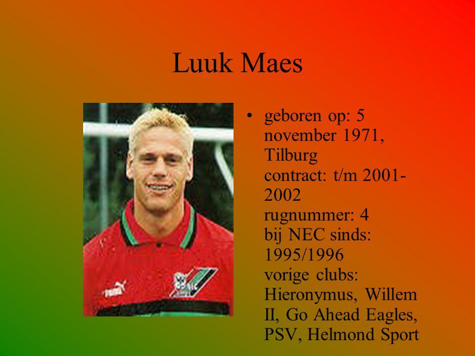 Luuk Maes geboren op: 5 november 1971, Tilburg contract: t/m 2001- 2002 rugnummer: 4 bij NEC sinds: 1995/1996 vorige clubs: Hieronymus, Willem II, Go