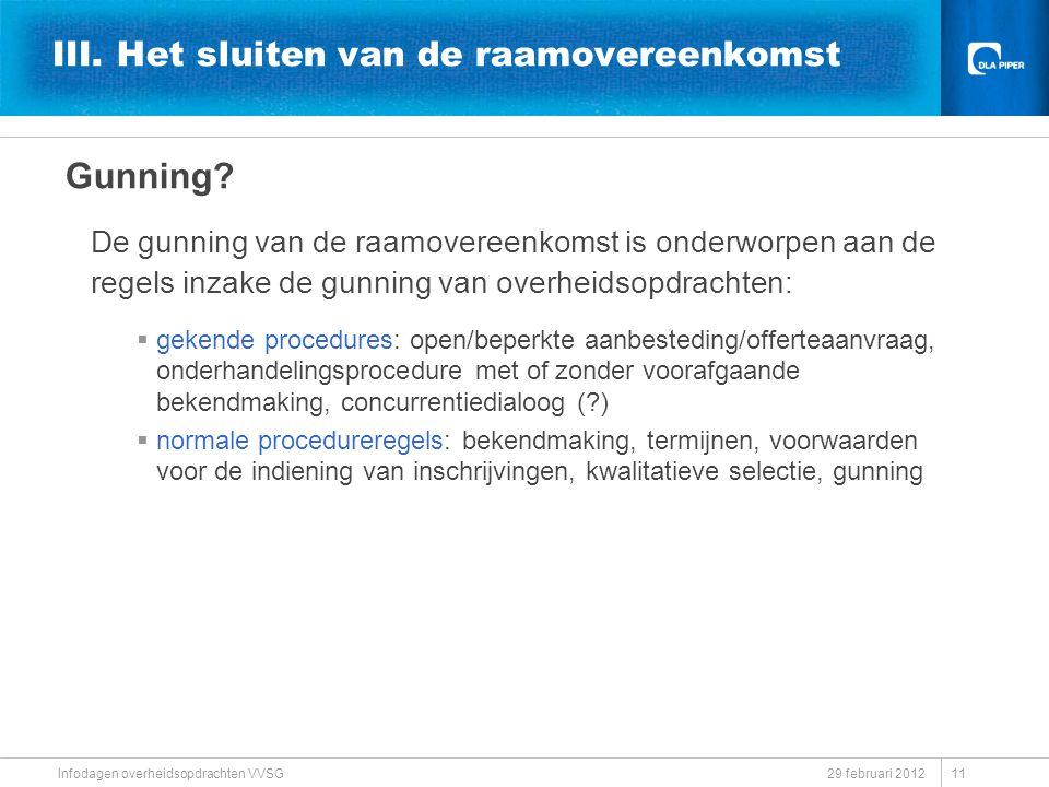 29 februari 2012 Infodagen overheidsopdrachten VVSG III. Het sluiten van de raamovereenkomst Gunning? De gunning van de raamovereenkomst is onderworpe