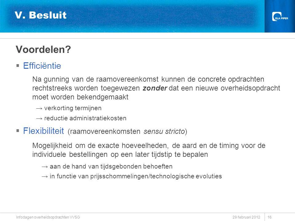 29 februari 2012 Infodagen overheidsopdrachten VVSG V. Besluit Voordelen?  Efficiëntie Na gunning van de raamovereenkomst kunnen de concrete opdracht