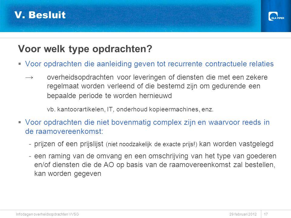 29 februari 2012 Infodagen overheidsopdrachten VVSG V. Besluit Voor welk type opdrachten?  Voor opdrachten die aanleiding geven tot recurrente contra