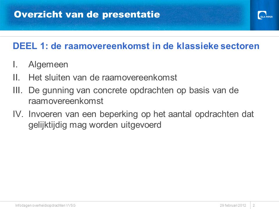 Overzicht van de presentatie DEEL 1: de raamovereenkomst in de klassieke sectoren I.Algemeen II.Het sluiten van de raamovereenkomst III.De gunning van
