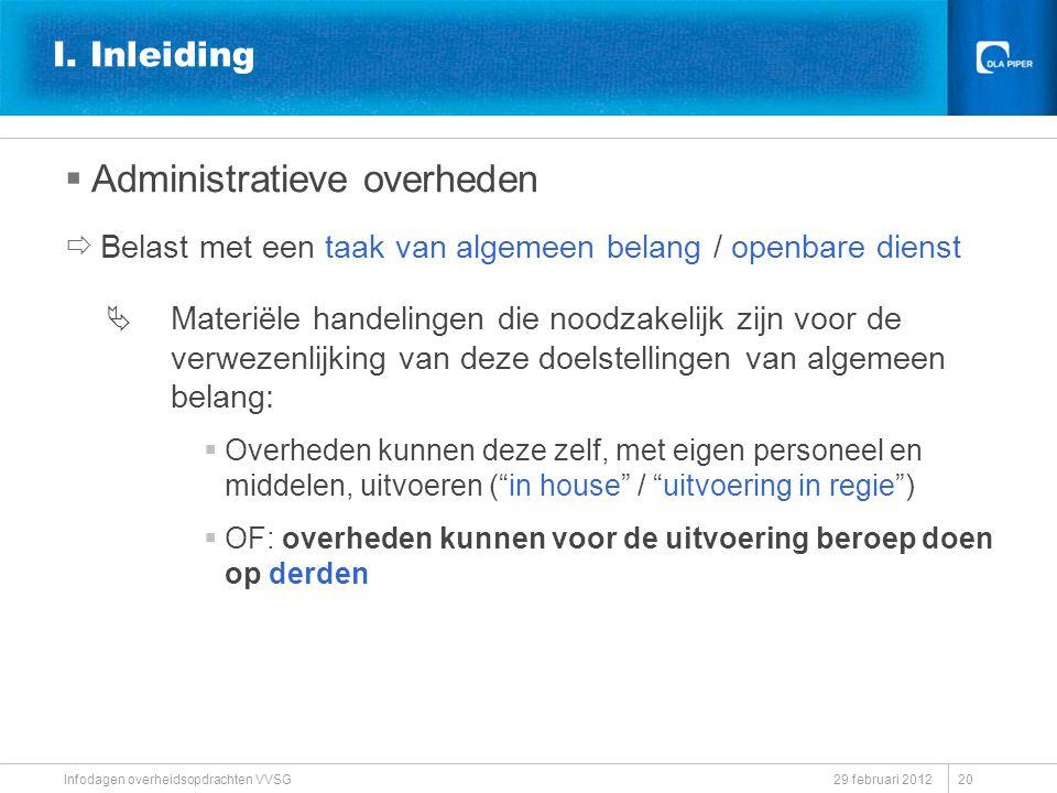 I. Inleiding  Administratieve overheden  Belast met een taak van algemeen belang / openbare dienst  Materiële handelingen die noodzakelijk zijn voo