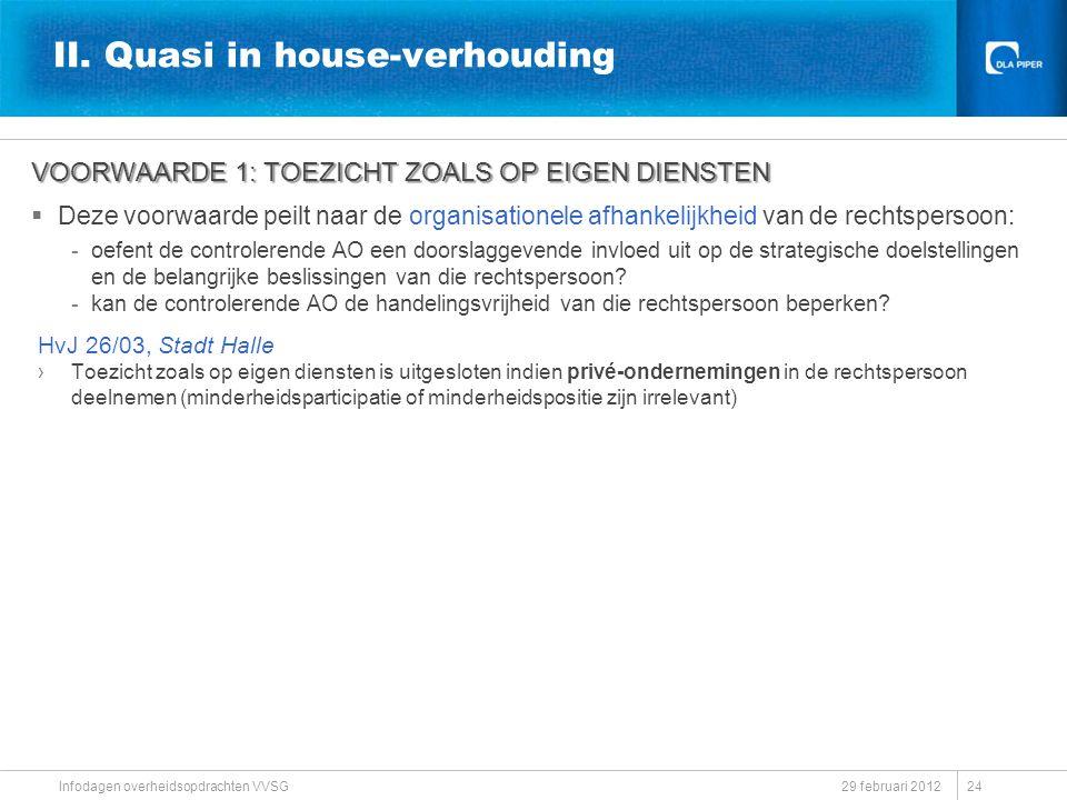 II. Quasi in house-verhouding VOORWAARDE 1: TOEZICHT ZOALS OP EIGEN DIENSTEN  Deze voorwaarde peilt naar de organisationele afhankelijkheid van de re