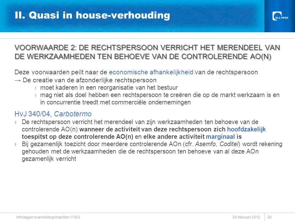 II. Quasi in house-verhouding VOORWAARDE 2: DE RECHTSPERSOON VERRICHT HET MERENDEEL VAN DE WERKZAAMHEDEN TEN BEHOEVE VAN DE CONTROLERENDE AO(N) Deze v