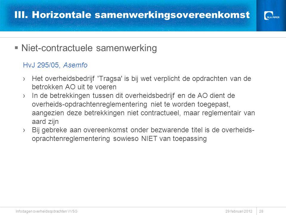 III. Horizontale samenwerkingsovereenkomst  Niet-contractuele samenwerking HvJ 295/05, Asemfo ›Het overheidsbedrijf 'Tragsa' is bij wet verplicht de