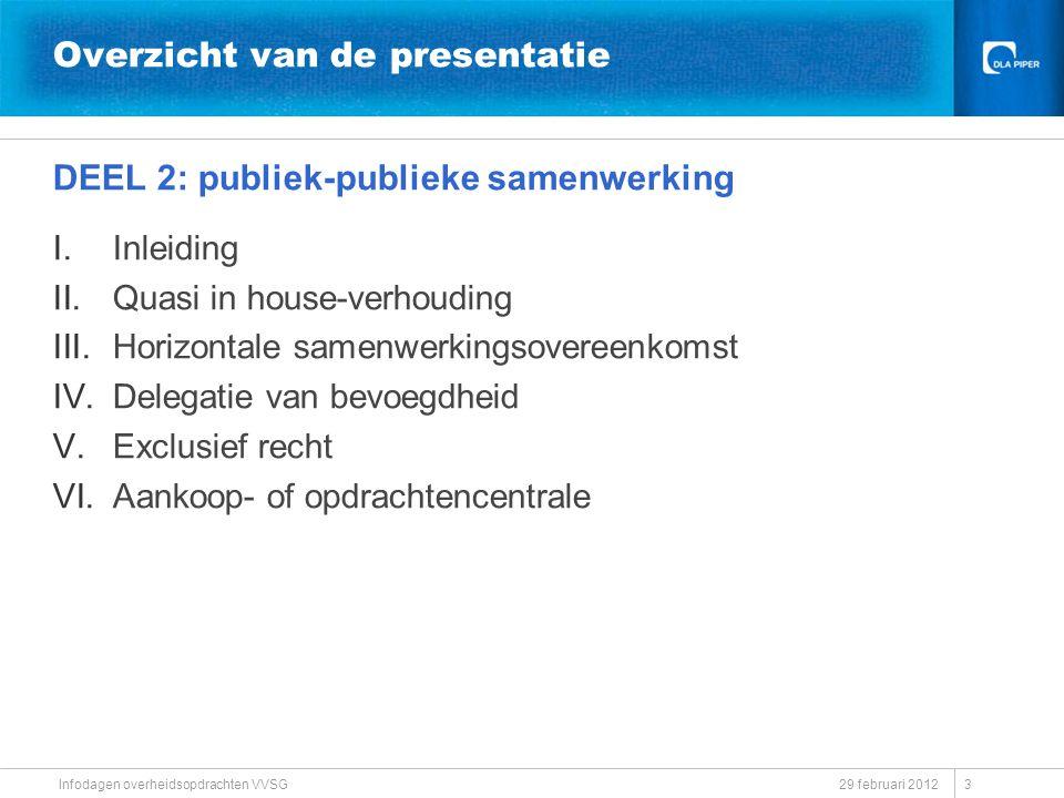 Overzicht van de presentatie DEEL 2: publiek-publieke samenwerking I.Inleiding II.Quasi in house-verhouding III.Horizontale samenwerkingsovereenkomst