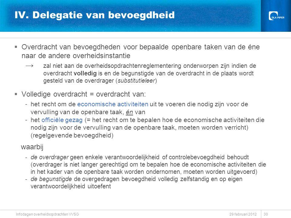 IV. Delegatie van bevoegdheid  Overdracht van bevoegdheden voor bepaalde openbare taken van de éne naar de andere overheidsinstantie → zal niet aan d