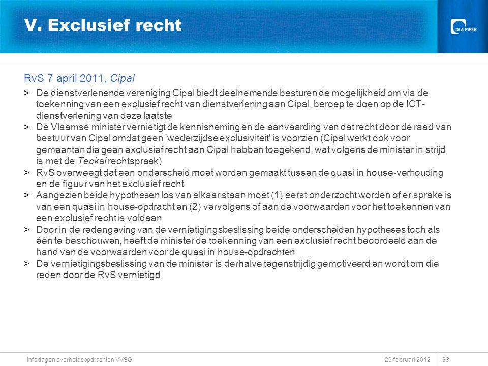 V. Exclusief recht RvS 7 april 2011, Cipal >De dienstverlenende vereniging Cipal biedt deelnemende besturen de mogelijkheid om via de toekenning van e