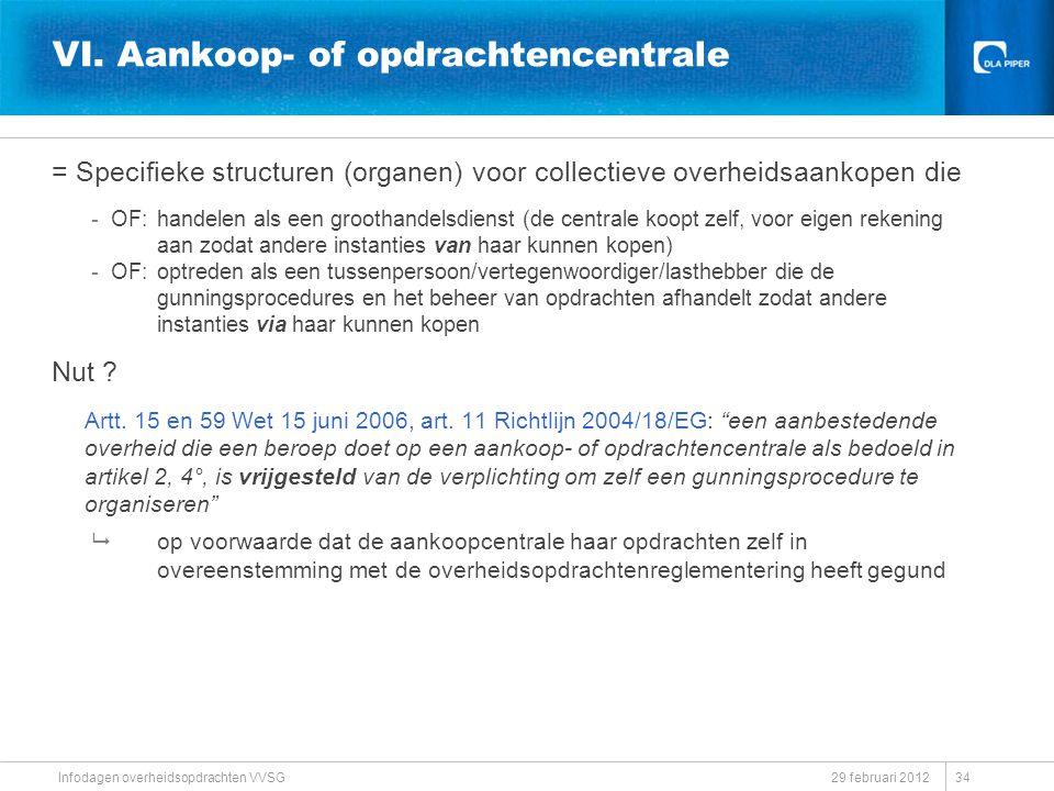 VI. Aankoop- of opdrachtencentrale = Specifieke structuren (organen) voor collectieve overheidsaankopen die -OF: handelen als een groothandelsdienst (