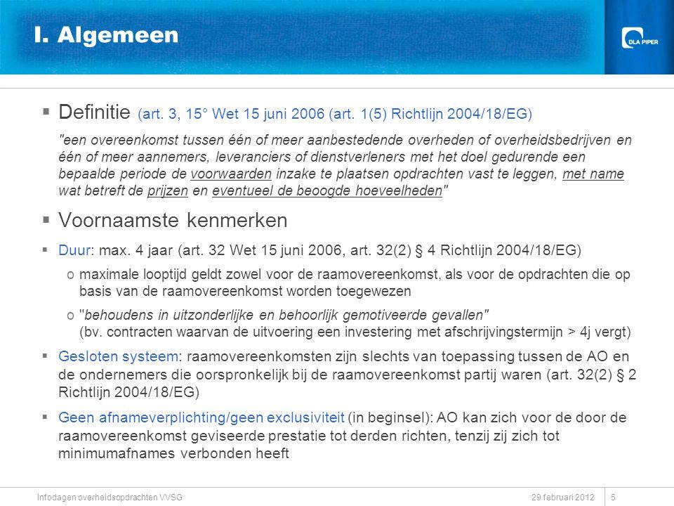 29 februari 2012 Infodagen overheidsopdrachten VVSG I. Algemeen  Definitie (art. 3, 15° Wet 15 juni 2006 (art. 1(5) Richtlijn 2004/18/EG)