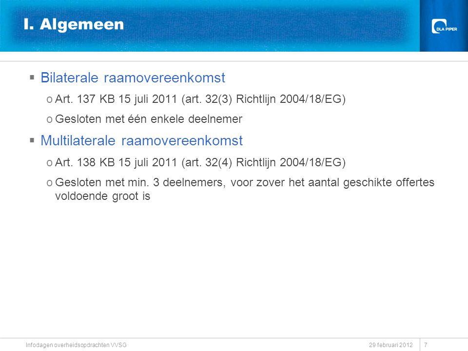 29 februari 2012 Infodagen overheidsopdrachten VVSG I. Algemeen  Bilaterale raamovereenkomst oArt. 137 KB 15 juli 2011 (art. 32(3) Richtlijn 2004/18/