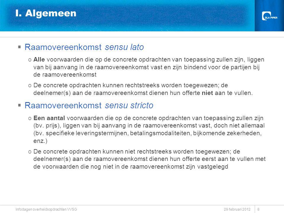 29 februari 2012 Infodagen overheidsopdrachten VVSG I. Algemeen  Raamovereenkomst sensu lato oAlle voorwaarden die op de concrete opdrachten van toep
