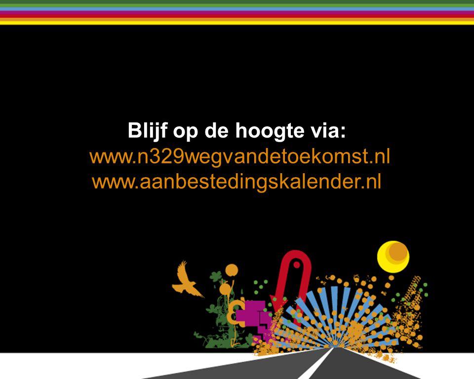 Blijf op de hoogte via: www.n329wegvandetoekomst.nl www.aanbestedingskalender.nl