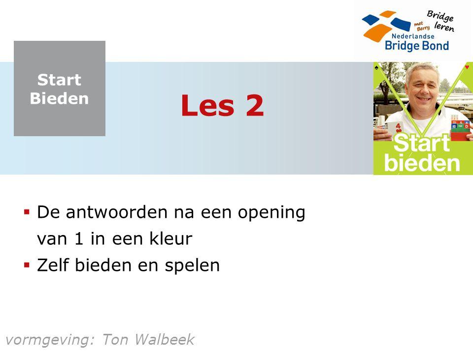 Start Bieden vormgeving: Ton Walbeek Les 2  De antwoorden na een opening van 1 in een kleur  Zelf bieden en spelen