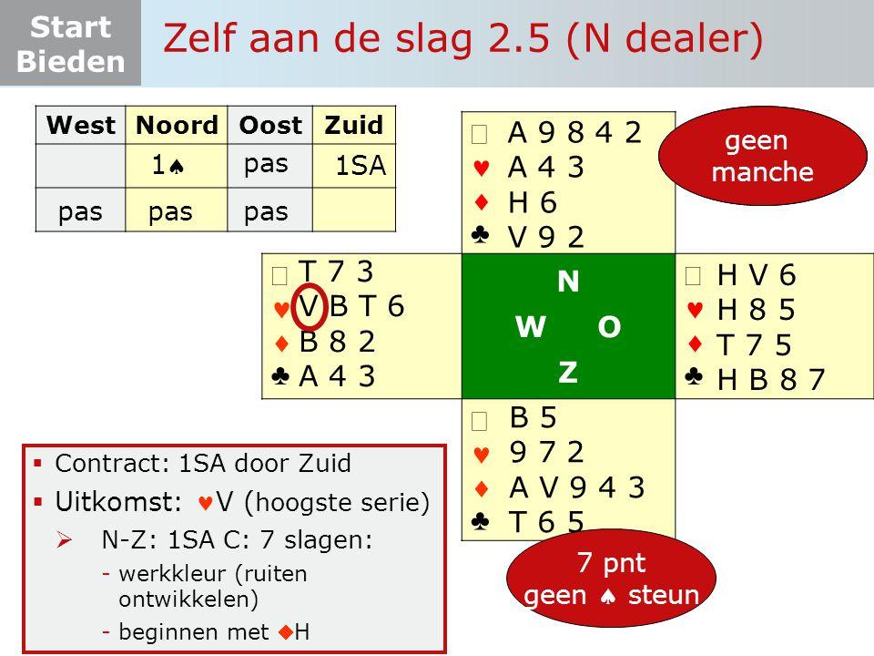 Start Bieden Zelf aan de slag 2.5 (N dealer)   ♣   ♣ N W O Z   ♣   ♣  Contract: 1SA door Zuid  Uitkomst: V ( hoogste serie)  N-Z: 1SA C: 7