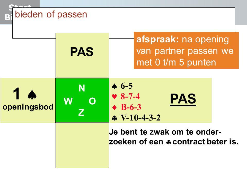 Start Bieden bieden of passen W O NZNZ 1   6-5  8-7-4  B-6-3  V-10-4-3-2 openingsbod PAS afspraak: na opening van partner passen we met 0 t/m