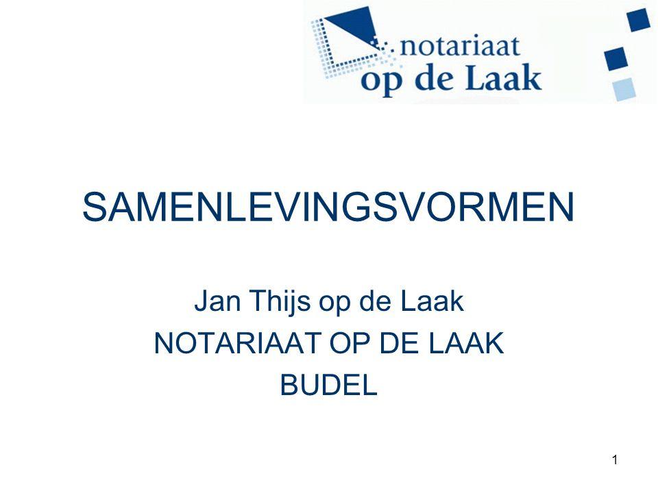 1 SAMENLEVINGSVORMEN Jan Thijs op de Laak NOTARIAAT OP DE LAAK BUDEL