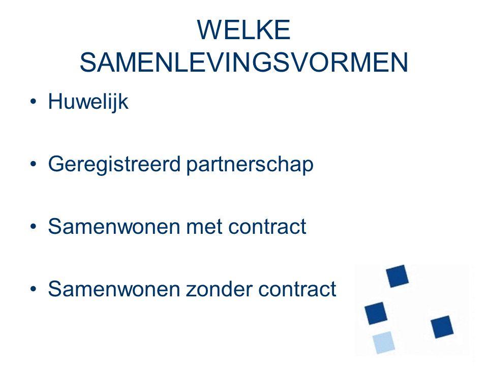 2 WELKE SAMENLEVINGSVORMEN Huwelijk Geregistreerd partnerschap Samenwonen met contract Samenwonen zonder contract