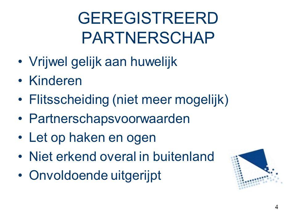 4 GEREGISTREERD PARTNERSCHAP Vrijwel gelijk aan huwelijk Kinderen Flitsscheiding (niet meer mogelijk) Partnerschapsvoorwaarden Let op haken en ogen Ni