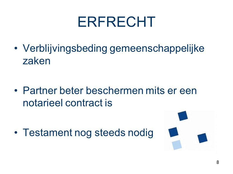 8 ERFRECHT Verblijvingsbeding gemeenschappelijke zaken Partner beter beschermen mits er een notarieel contract is Testament nog steeds nodig