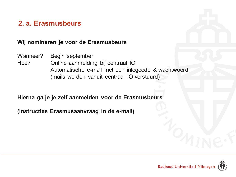 2. a. Erasmusbeurs Wij nomineren je voor de Erasmusbeurs Wanneer?Begin september Hoe?Online aanmelding bij centraal IO Automatische e-mail met een inl