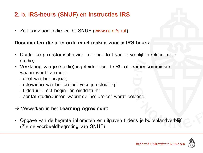 2. b. IRS-beurs (SNUF) en instructies IRS Zelf aanvraag indienen bij SNUF (www.ru.nl/snuf)www.ru.nl/snuf Documenten die je in orde moet maken voor je