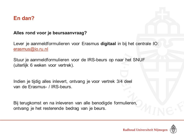 En dan? Alles rond voor je beursaanvraag? Lever je aanmeldformulieren voor Erasmus digitaal in bij het centrale IO: erasmus@io.ru.nl Stuur je aanmeldf