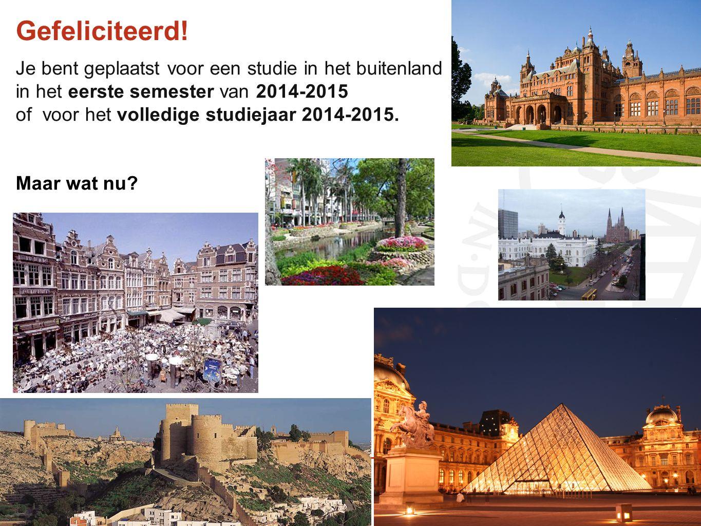 Gefeliciteerd! Je bent geplaatst voor een studie in het buitenland in het eerste semester van 2014-2015 of voor het volledige studiejaar 2014-2015. Ma