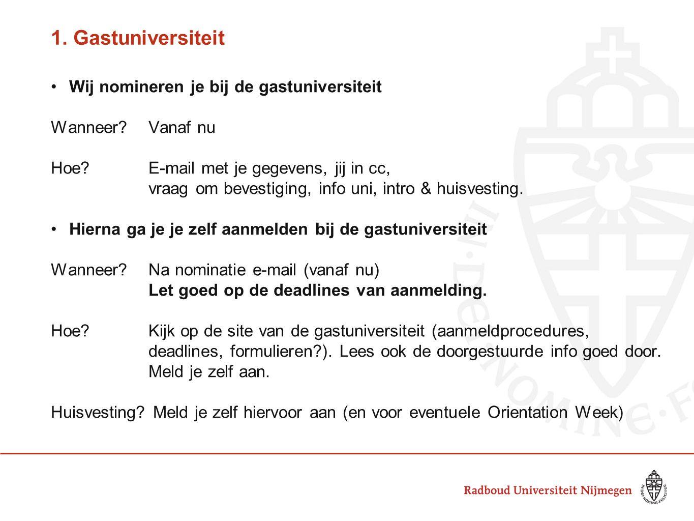 1. Gastuniversiteit Wij nomineren je bij de gastuniversiteit Wanneer Vanaf nu Hoe.