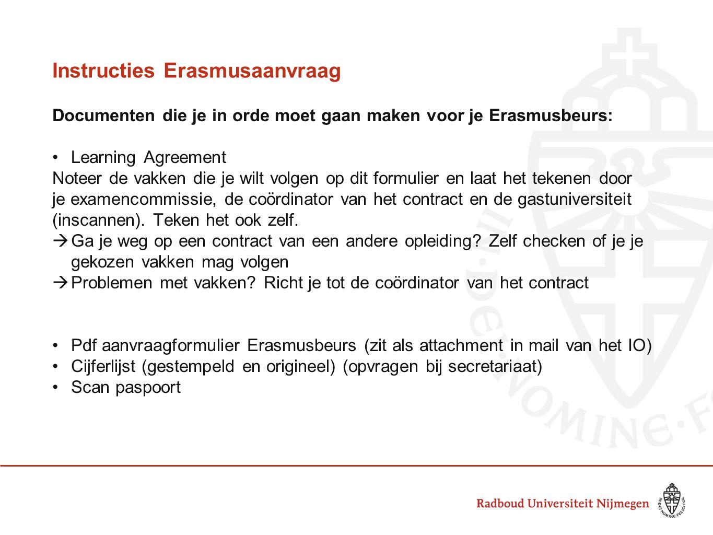 Instructies Erasmusaanvraag Documenten die je in orde moet gaan maken voor je Erasmusbeurs: Learning Agreement Noteer de vakken die je wilt volgen op