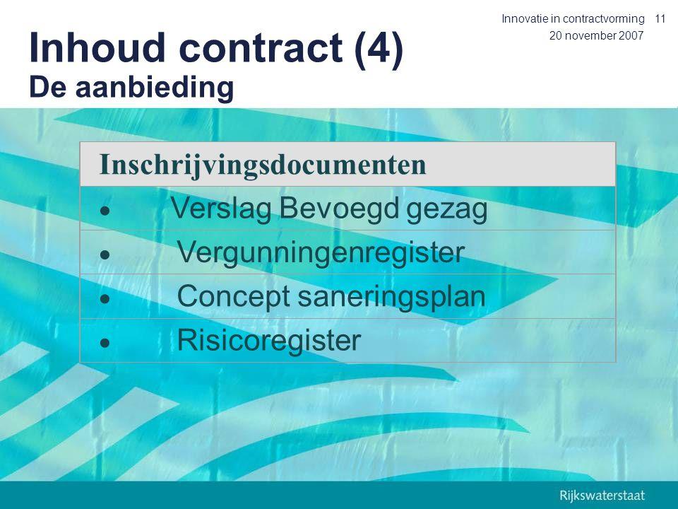 20 november 2007 Innovatie in contractvorming11 Inhoud contract (4) De aanbieding Inschrijvingsdocumenten  Verslag Bevoegd gezag  Vergunningenregister  Concept saneringsplan  Risicoregister