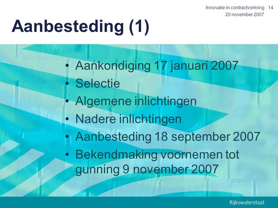 20 november 2007 Innovatie in contractvorming14 Aanbesteding (1) Aankondiging 17 januari 2007 Selectie Algemene inlichtingen Nadere inlichtingen Aanbesteding 18 september 2007 Bekendmaking voornemen tot gunning 9 november 2007