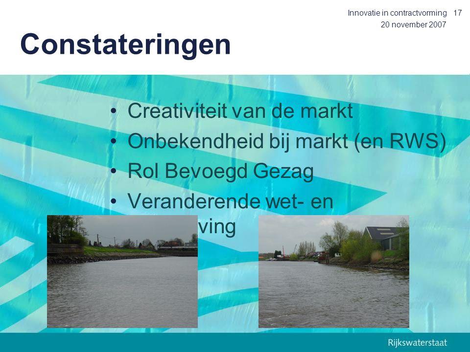 20 november 2007 Innovatie in contractvorming17 Constateringen Creativiteit van de markt Onbekendheid bij markt (en RWS) Rol Bevoegd Gezag Veranderende wet- en regelgeving