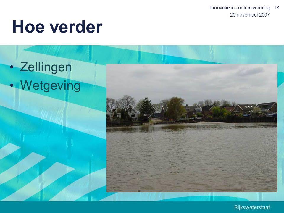 20 november 2007 Innovatie in contractvorming18 Hoe verder Zellingen Wetgeving