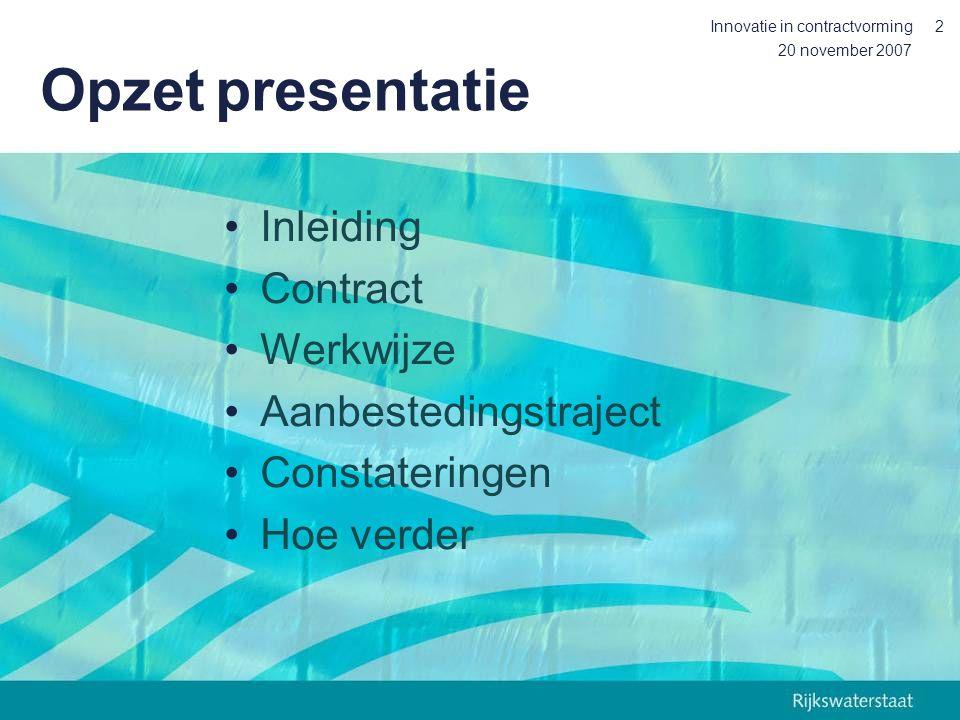 20 november 2007 Innovatie in contractvorming13 Werkwijze Proces –Risicosessies –RWS workshops –Marktconsultatie Uitgangspunten –Basisspecificatie waterbodems –Modelcontracten RWS