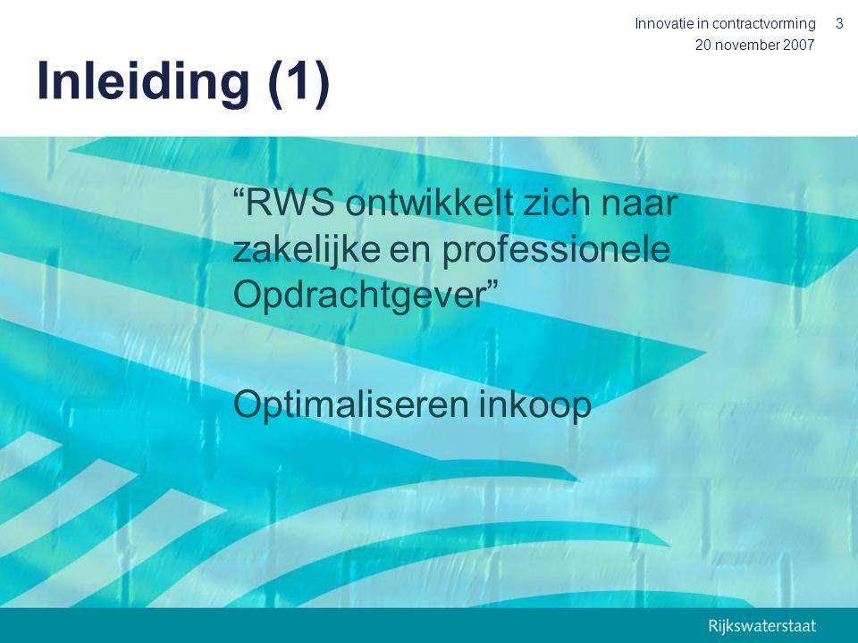 20 november 2007 Innovatie in contractvorming3 Inleiding (1) RWS ontwikkelt zich naar zakelijke en professionele Opdrachtgever Optimaliseren inkoop