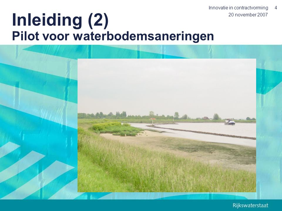 20 november 2007 Innovatie in contractvorming4 Inleiding (2) Pilot voor waterbodemsaneringen
