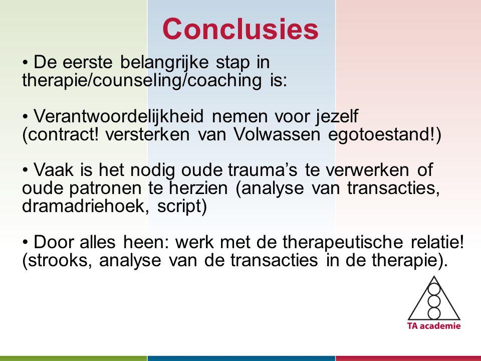 Conclusies Januari 2010 De eerste belangrijke stap in therapie/counseling/coaching is: Verantwoordelijkheid nemen voor jezelf (contract! versterken va