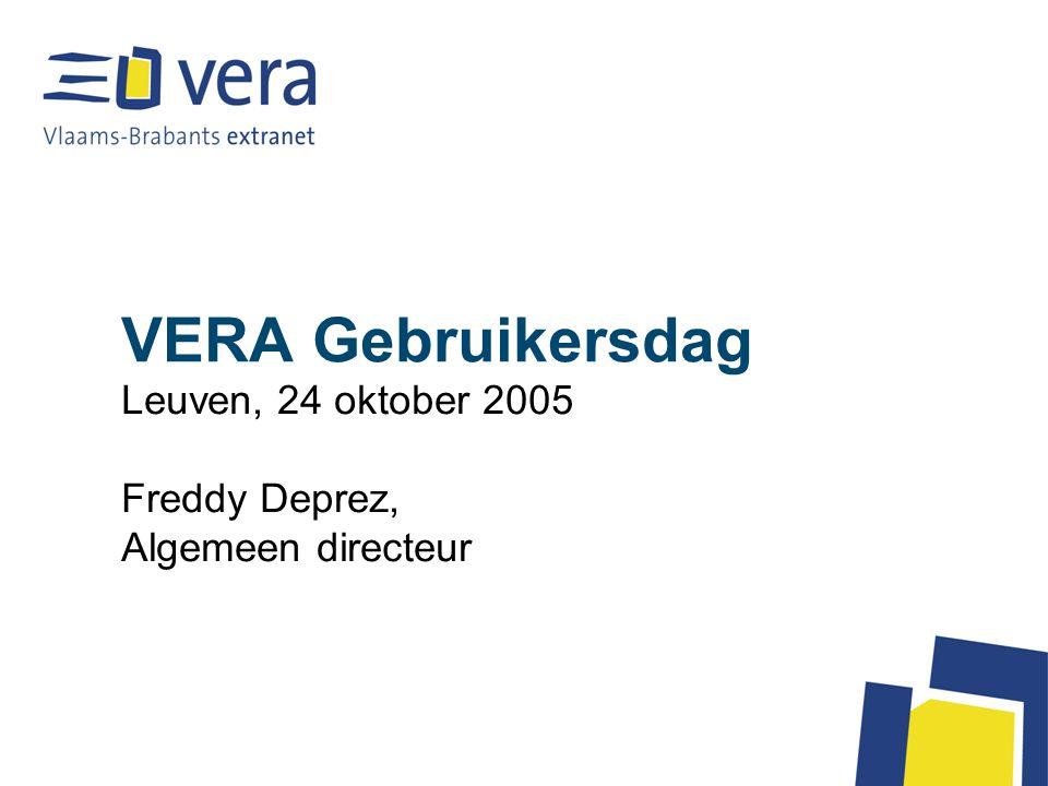 VERA Gebruikersdag Leuven, 24 oktober 2005 Freddy Deprez, Algemeen directeur