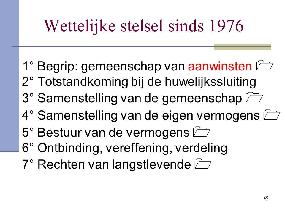 64 Conventionele stelsel vanaf 1976 Vrijheid om huwelijkscontract af te sluiten is gewaarborgd (art. 1387-1388 B.W.). Inhoud : Vrij, tenzij strijdig m