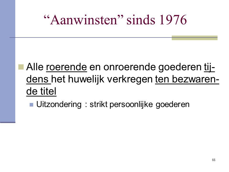 65 Wettelijke stelsel sinds 1976 1° Begrip: gemeenschap van aanwinsten  2° Totstandkoming bij de huwelijkssluiting 3° Samenstelling van de gemeenscha
